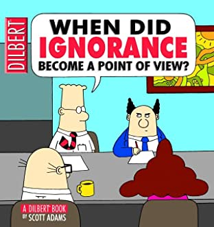 Dilbert Vol. 18: When Did Ignorance Become a Point of View