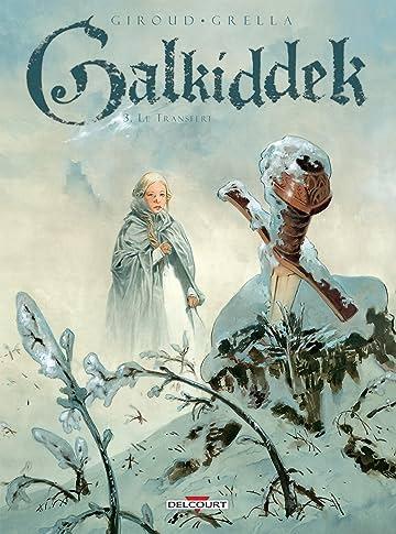 Galkiddek Vol. 3: Le transfert