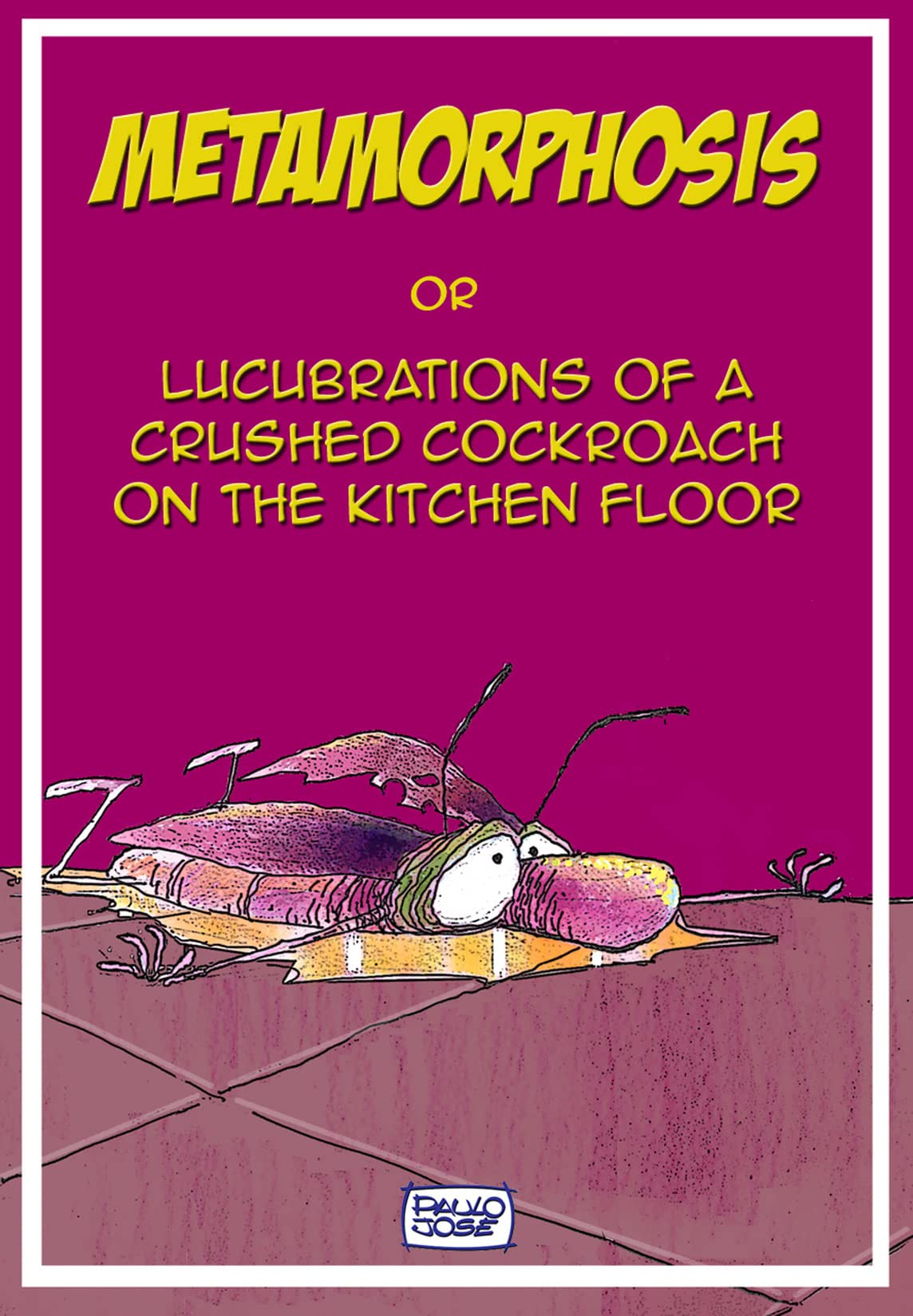 Metamorphosis or Lucubrations of a Crushed Cockroach on the Kitchen Floor