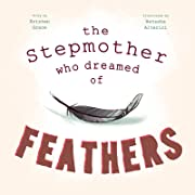 Feminist Fairy Tales: The Stepmother Who Dreamed Of Feathers