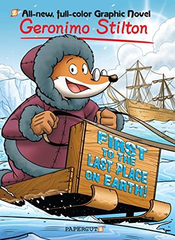 Geronimo Stilton Vol. 18: First to the Last Place on Earth