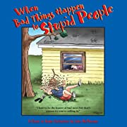 When Bad Things Happen to Stupid People: A Close to Home Collection