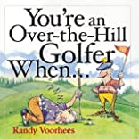 You're an Over-the-Hill Golfer When...