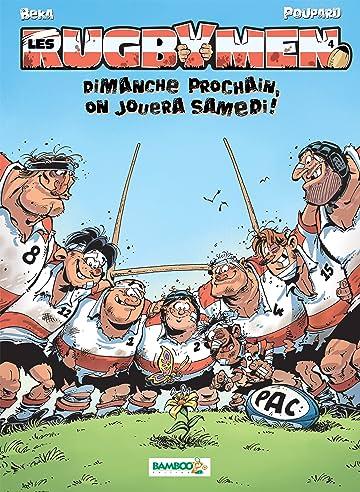 Les Rugbymen Vol. 4: Dimanche prochain,  on jouera samedi