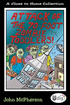 Close to Home: Attack of the 70-Foot Zombie Toddlers!: A Book of Parenting Cartoons
