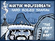 Muktuk Wolfsbreath, Hard Boiled Shaman: The Spirit of Boo