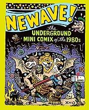 Newave!: The Underground Mini Comix of the 1980's