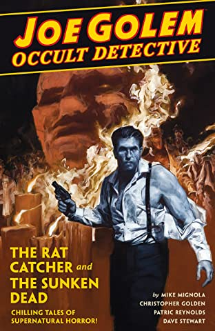 Joe Golem: Occult Detective Tome 1: The Rat Catcher and the Sunken Dead