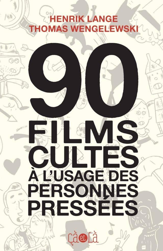 90 films cultes à l'usage des personnes pressées