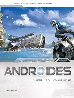 Androïdes Tome 2: Heureux qui comme Ulysse