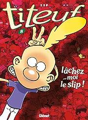 Titeuf Vol. 8: Lâchez-moi le slip !