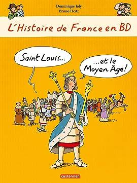 L'Histoire de France en BD: Saint Louis... et le Moyen Âge !