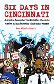 Six Days in Cincinnati: A Graphic Account of the Riots That Shook the Nation a Decade Before Black Lives Matter