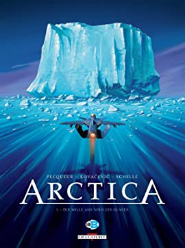 Arctica Vol. 1: Dix mille ans sous les glaces