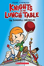 Knights of the Lunch Table Vol. 1: Dodgeball Chronicles
