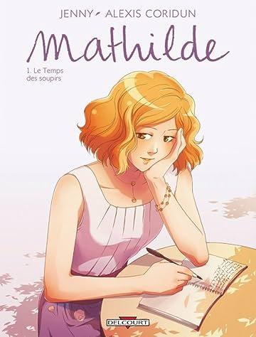 Mathilde Vol. 1: Le Temps des soupirs