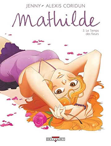 Mathilde Vol. 3: Le Temps des fleurs