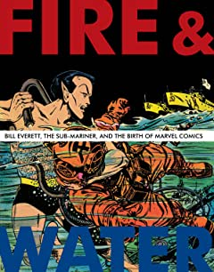 Fire & Water: Bill Everett, The Sub-Mariner, and the Birth of Marvel Comics