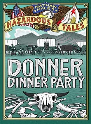 Nathan Hale's Hazardous Tales: Donner Dinner Party