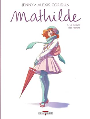 Mathilde Vol. 5: Le Temps des regrets