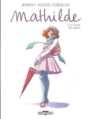 Mathilde Vol. 5: Le Temps des regrets