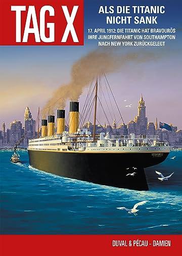 Der Tag X Vol. 4: Als die Titanic nicht sank