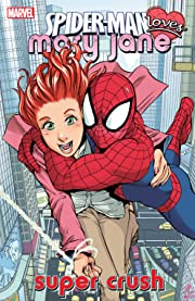 Spider-Man Loves Mary Jane Vol. 1: Super Crush