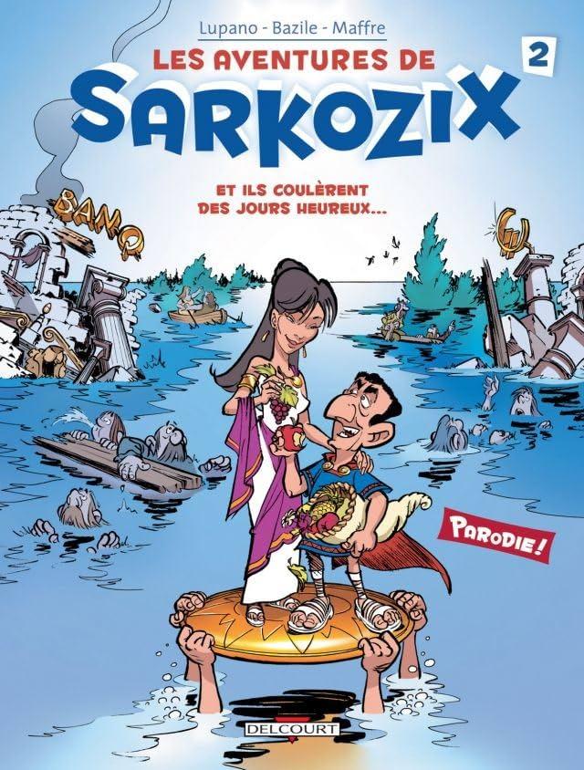 Les Aventures de Sarkozix Vol. 2: Et ils coulèrent des jours heureux...