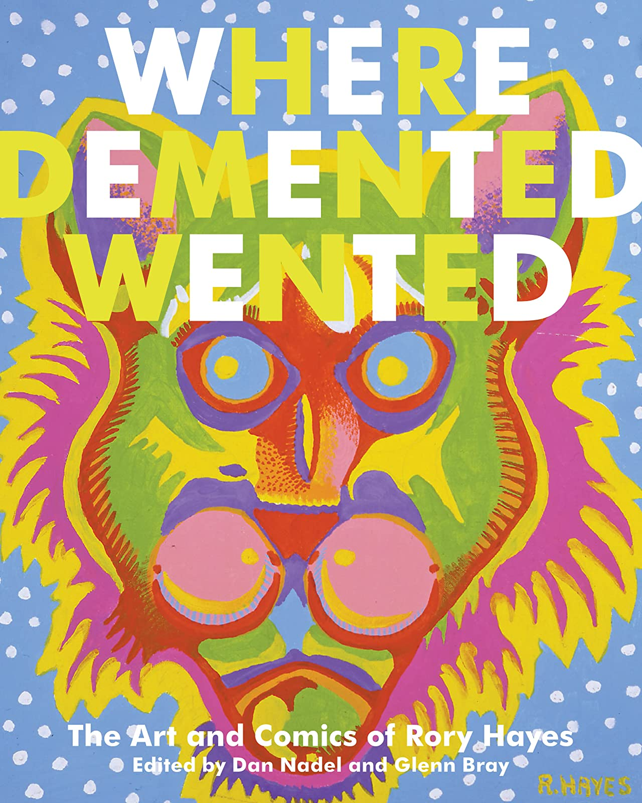 Where Demented Wented: The Art and Comics of Rory Hayes