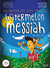 Watermelon Messiah Vol. 96: Part 1