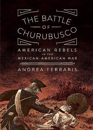 The Battle of Churubusco: American Rebels in the Mexican-American War