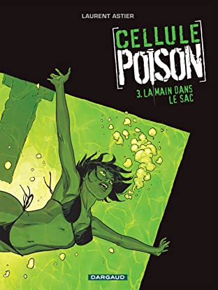 Cellule Poison Tome 3: La main dans le sac