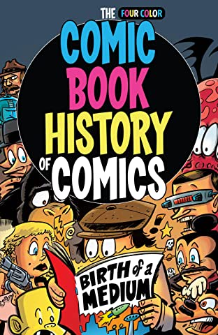 Comic Book History of Comics: Birth of a Medium