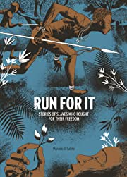 Run For It: Stories of Slaves Who Fought for Their Freedom