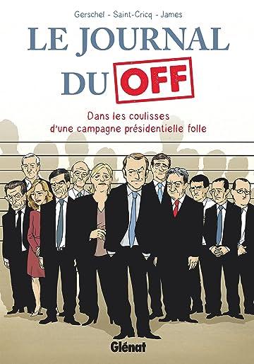 Le Journal du off: Dans les coulisses d'une campagne présidentielle folle