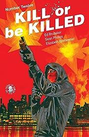 Kill Or Be Killed No.12