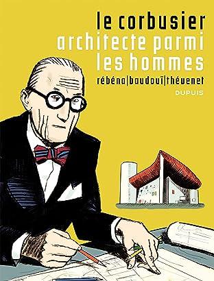 Le Corbusier Vol. 1: Le Corbusier, Architecte parmi les hommes