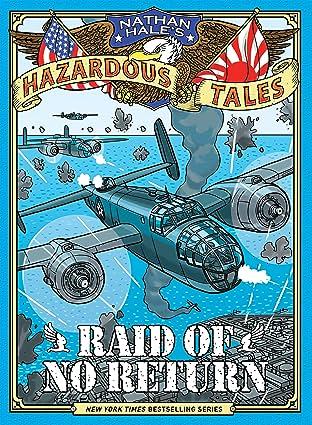 Nathan Hale's Hazardous Tales: A World War II Tale of the Doolittle Raid (Raid of No Return)