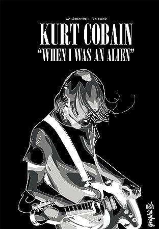 KURT COBAIN : WHEN I WAS AN ALIEN: Kurt Cobain : When I was an alien