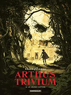 Arthus Trivium Vol. 3: La Jeune Captive