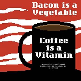 Diesel Sweeties Vol. 2: Bacon is a Vegetable, Coffee is a Vitamin