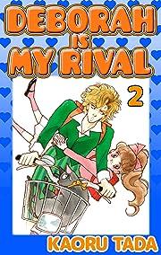 DEBORAH IS MY RIVAL Vol. 2