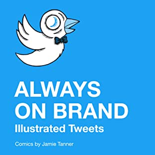 Always on Brand: Illustrated Tweets Tome 1