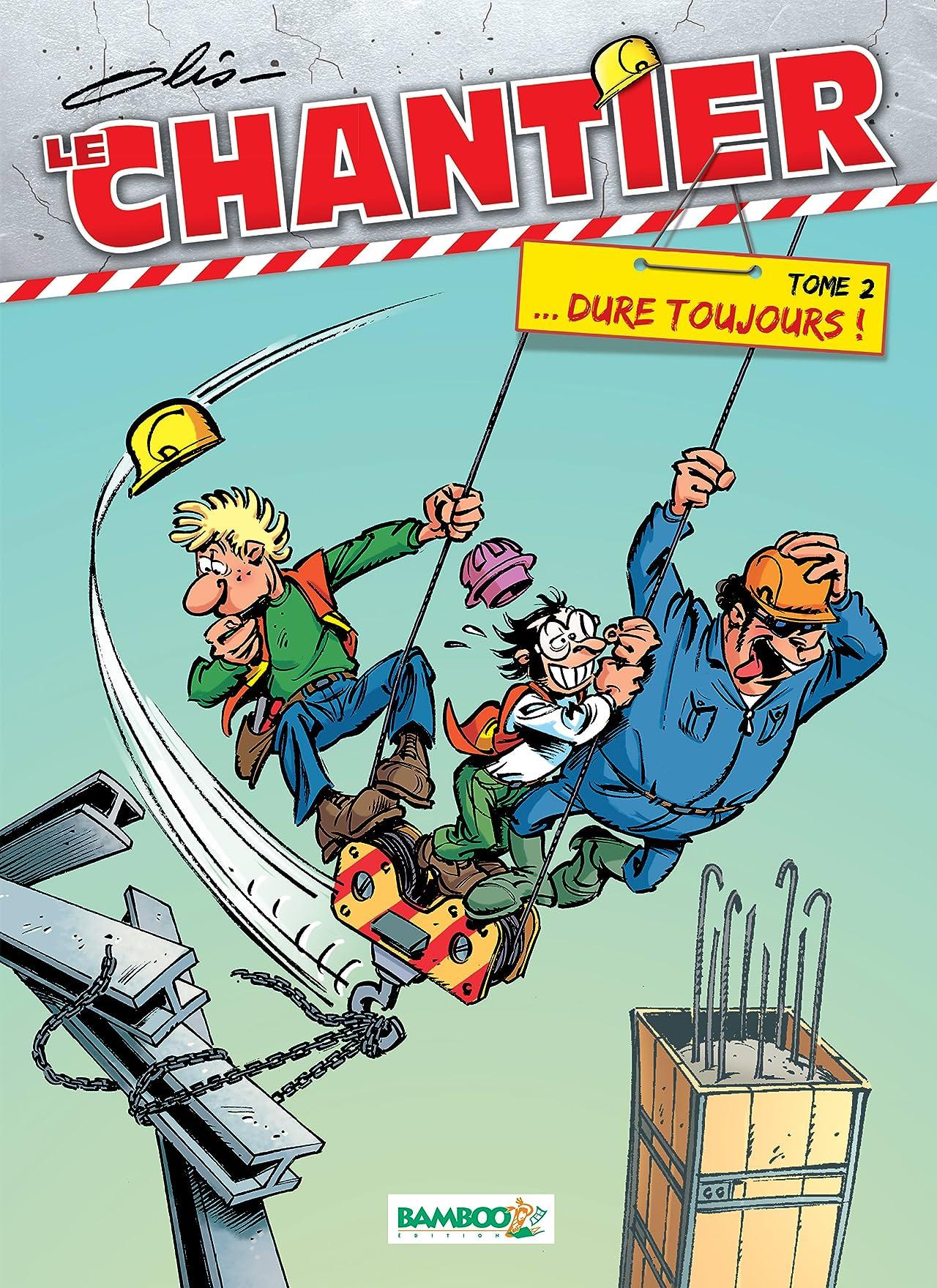 Le Chantier Vol. 2: ... Dure toujours !