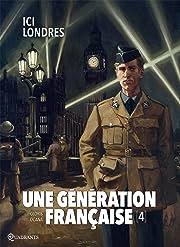 Une génération française Tome 4: Ici Londres