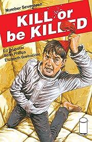 Kill Or Be Killed No.17