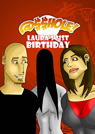 @$$hole! Vol. 1: Laura's 21st Birthday