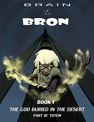 Brain vs. Bron Tome 3: The God Buried in the Desert Part III: Totem