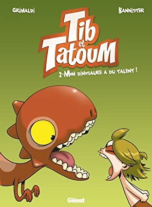 Tib et Tatoum Vol. 2: Mon dinosaure a du talent !
