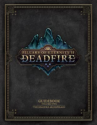 Pillars of Eternity Guidebook Vol. 2: The Deadfire Archipelago